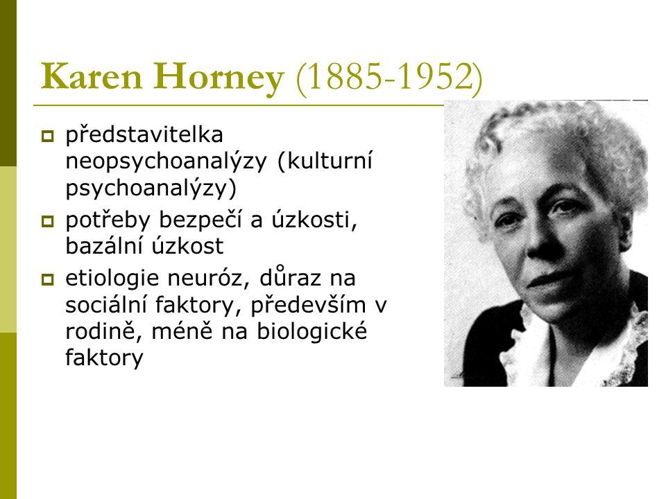 Karen Horney (1885-1952)  představitelka neopsychoanalýzy (kulturní psychoanalýzy)  potřeby bezpečí a úzkosti, bazální úzkost  etiologie neuróz, dů