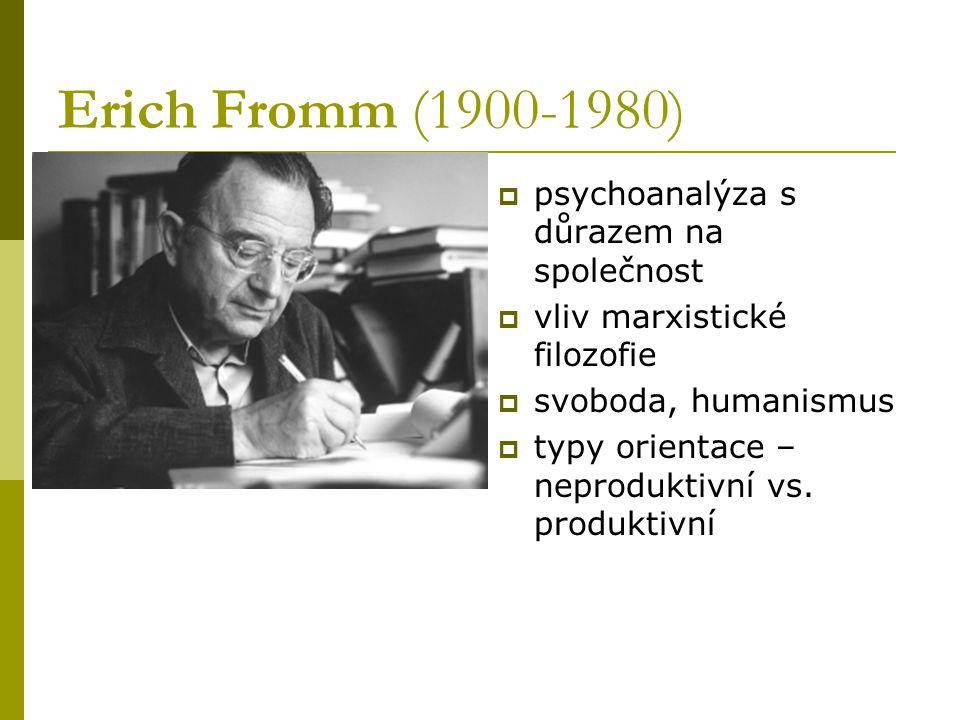 Erich Fromm (1900-1980)  psychoanalýza s důrazem na společnost  vliv marxistické filozofie  svoboda, humanismus  typy orientace – neproduktivní vs