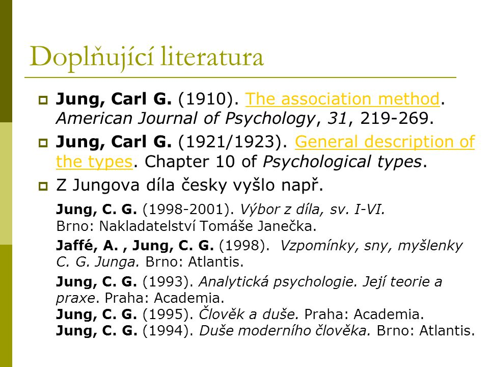Doplňující literatura  Jung, Carl G. (1910). The association method. American Journal of Psychology, 31, 219-269.The association method  Jung, Carl