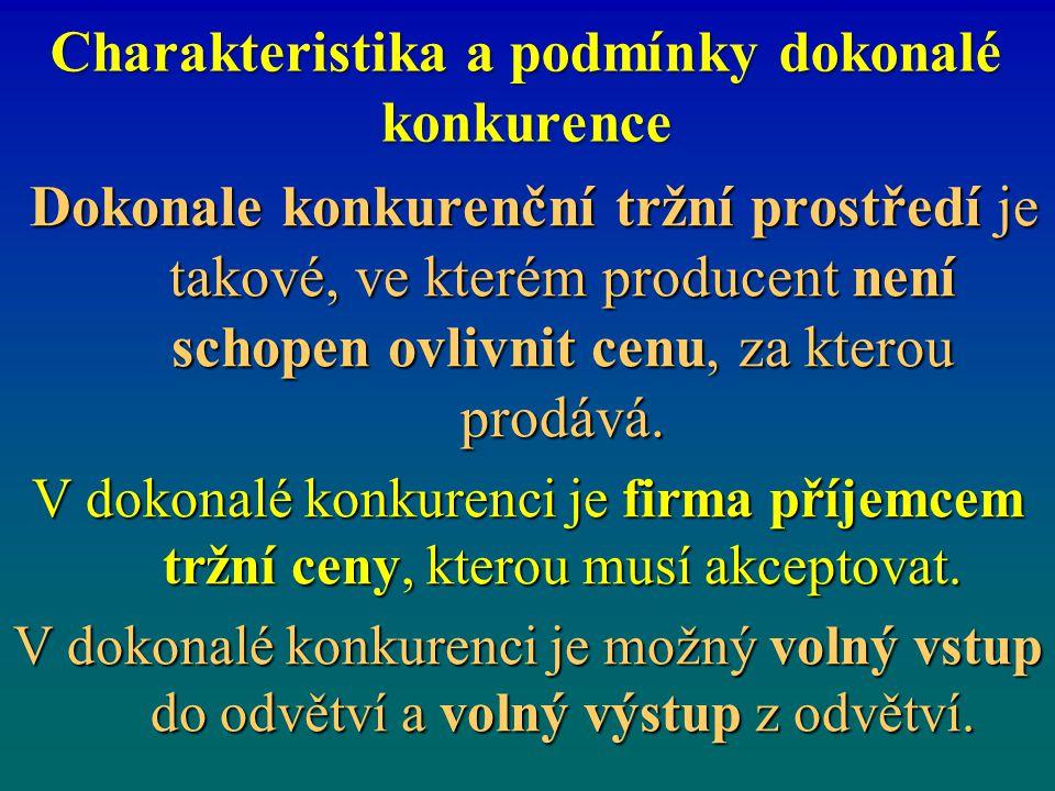 Charakteristika a podmínky dokonalé konkurence Dokonale konkurenční tržní prostředí je takové, ve kterém producent není schopen ovlivnit cenu, za kter