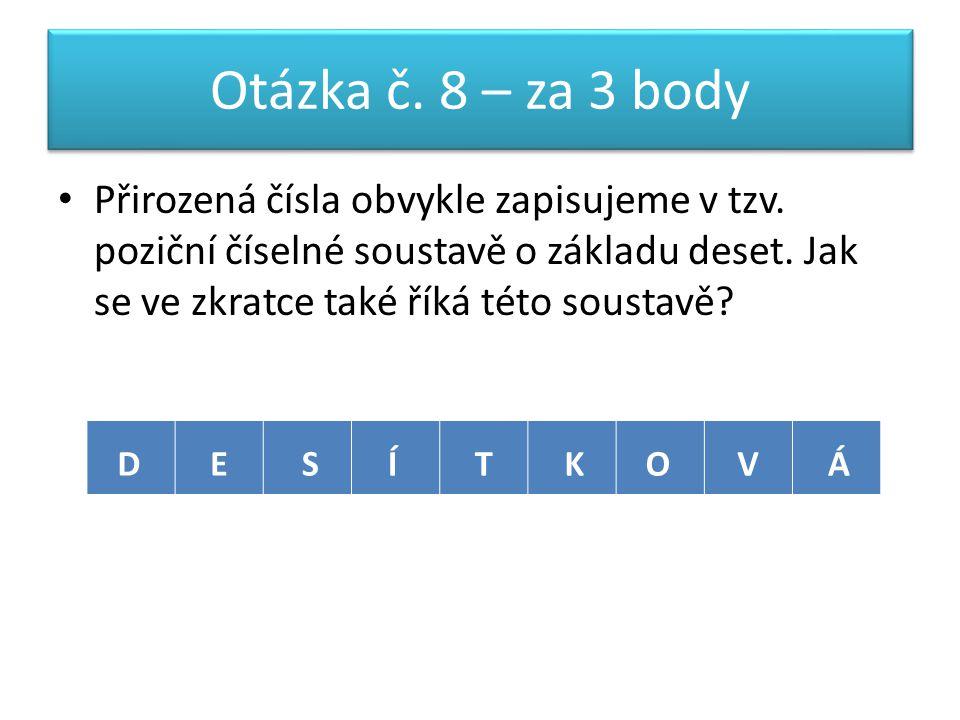 Otázka č. 8 – za 3 body Přirozená čísla obvykle zapisujeme v tzv.