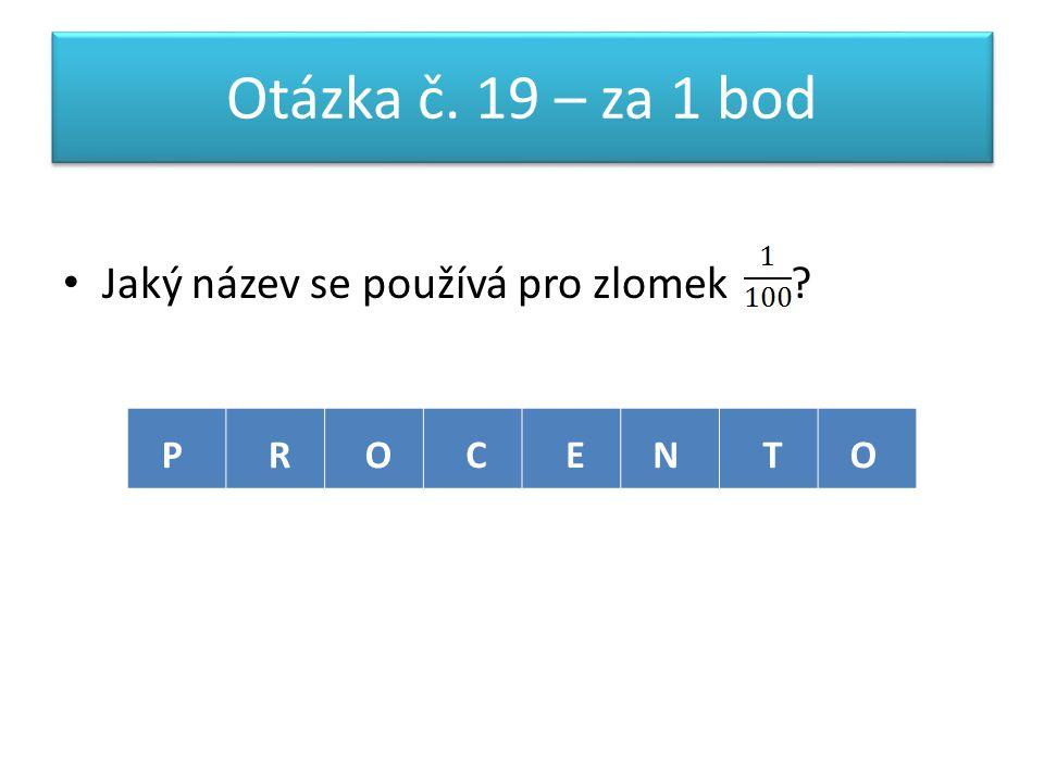 Otázka č. 19 – za 1 bod Jaký název se používá pro zlomek PROCENTO