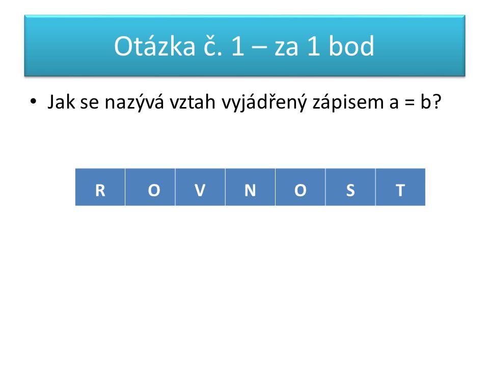 Otázka č. 1 – za 1 bod Jak se nazývá vztah vyjádřený zápisem a = b RVOTSON