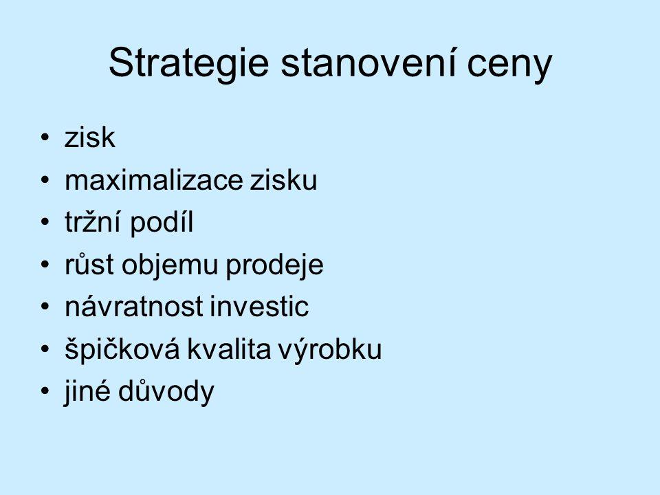 Strategie stanovení ceny zisk maximalizace zisku tržní podíl růst objemu prodeje návratnost investic špičková kvalita výrobku jiné důvody