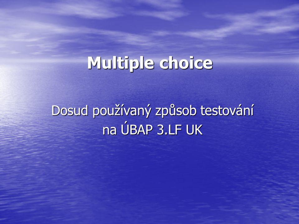 Multiple choice Dosud používaný způsob testování na ÚBAP 3.LF UK