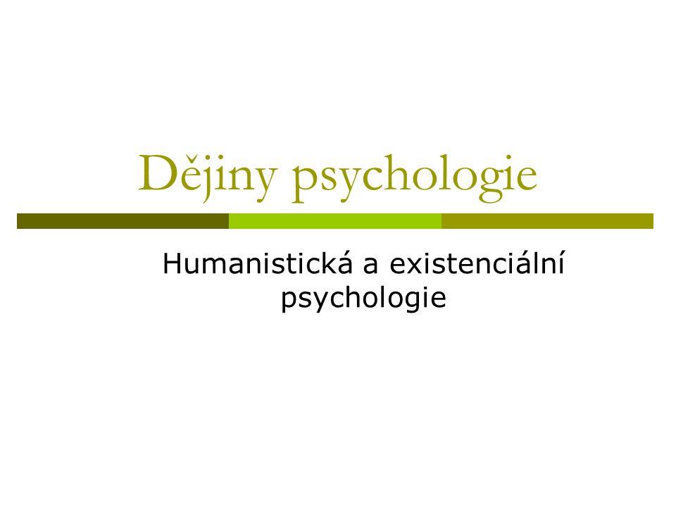  třetí proud psychologického myšlení  povznášení a zdůraznění typicky lidských aspektů (tvořivost, láska, subjektivnost člověka, aktivita, seberealizace, autentičnost…)  největší rozkvět v 60.