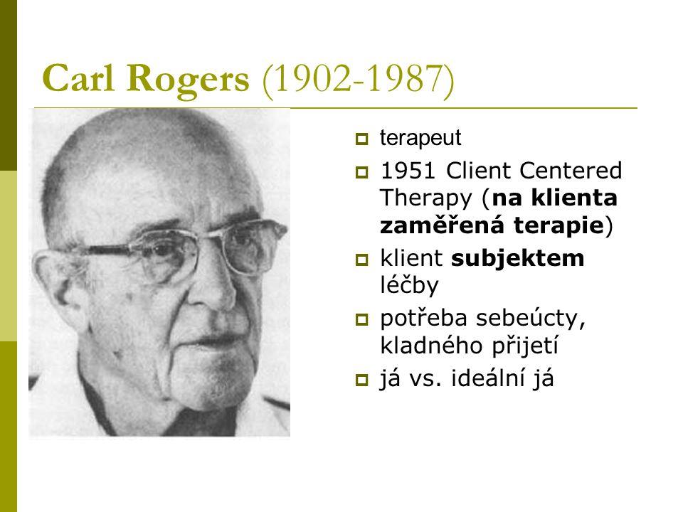 Carl Rogers (1902-1987)  terapeut  1951 Client Centered Therapy (na klienta zaměřená terapie)  klient subjektem léčby  potřeba sebeúcty, kladného