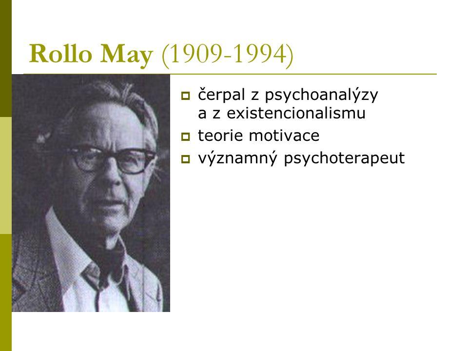 Rollo May (1909-1994)  čerpal z psychoanalýzy a z existencionalismu  teorie motivace  významný psychoterapeut