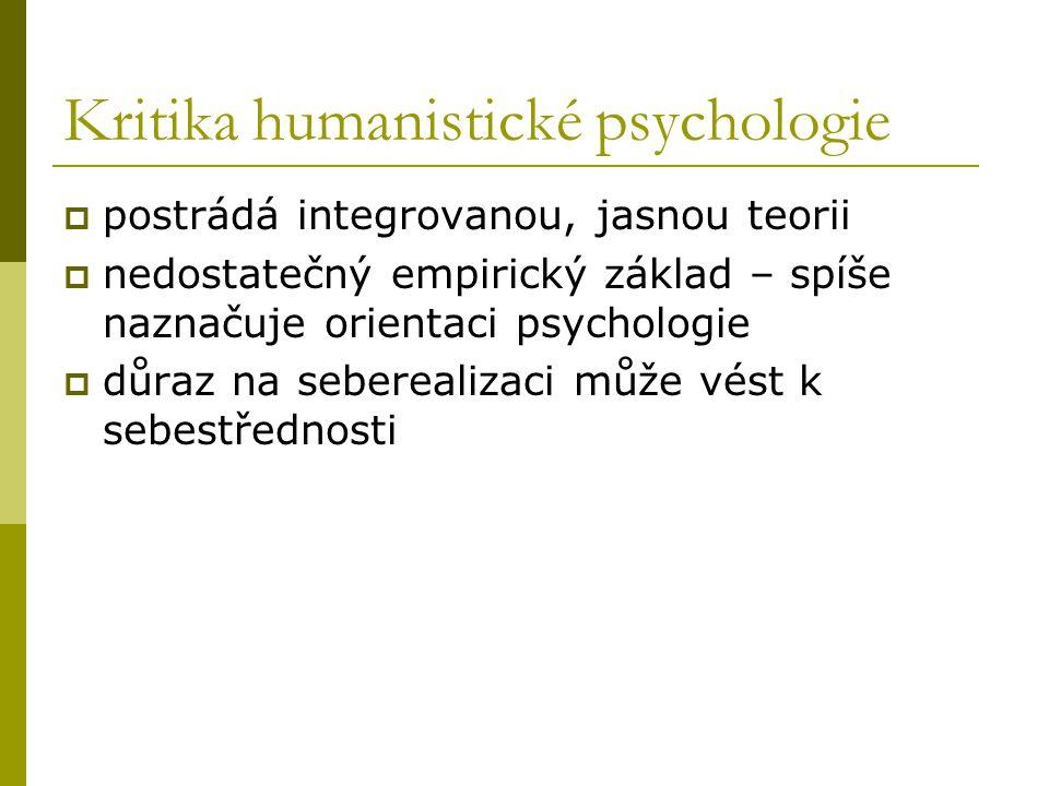 Kritika humanistické psychologie  postrádá integrovanou, jasnou teorii  nedostatečný empirický základ – spíše naznačuje orientaci psychologie  důraz na seberealizaci může vést k sebestřednosti