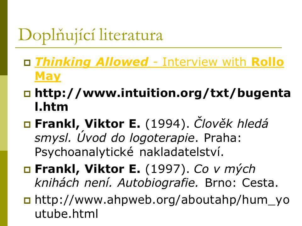 Doplňující literatura  Thinking Allowed - Interview with Rollo May Thinking Allowed - Interview with Rollo May  http://www.intuition.org/txt/bugenta l.htm  Frankl, Viktor E.