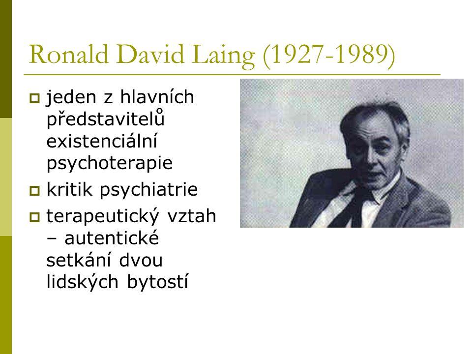 Ronald David Laing (1927-1989)  jeden z hlavních představitelů existenciální psychoterapie  kritik psychiatrie  terapeutický vztah – autentické setkání dvou lidských bytostí
