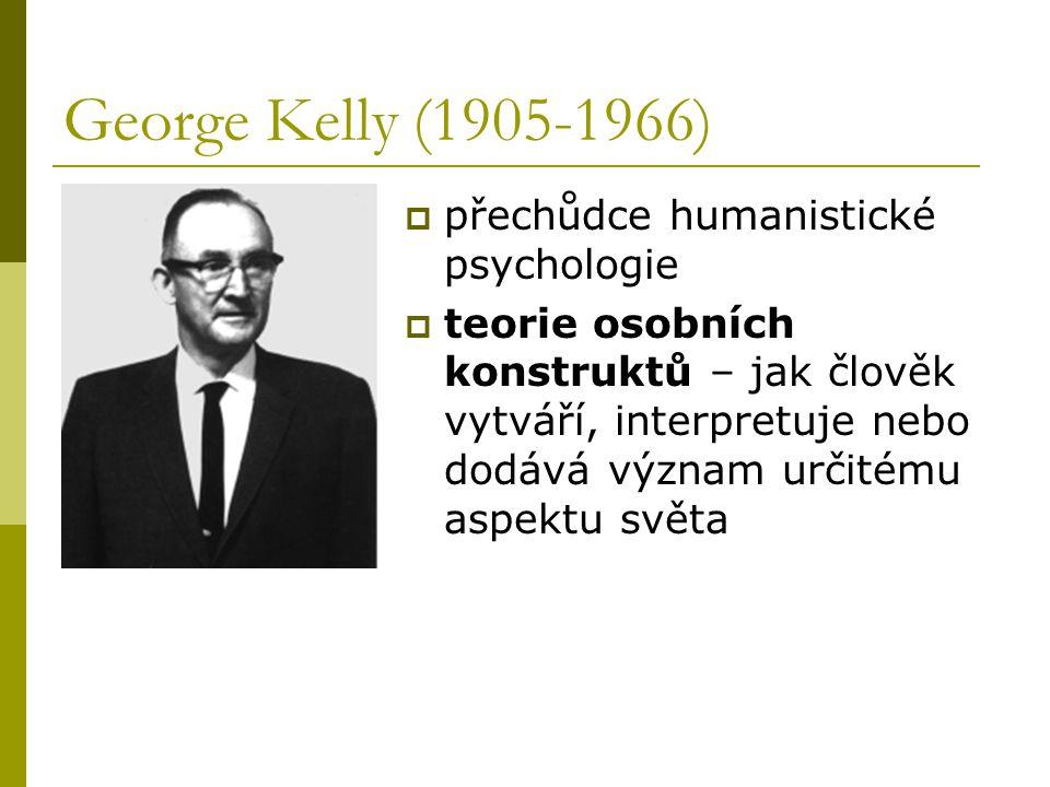 George Kelly (1905-1966)  přechůdce humanistické psychologie  teorie osobních konstruktů – jak člověk vytváří, interpretuje nebo dodává význam určitému aspektu světa
