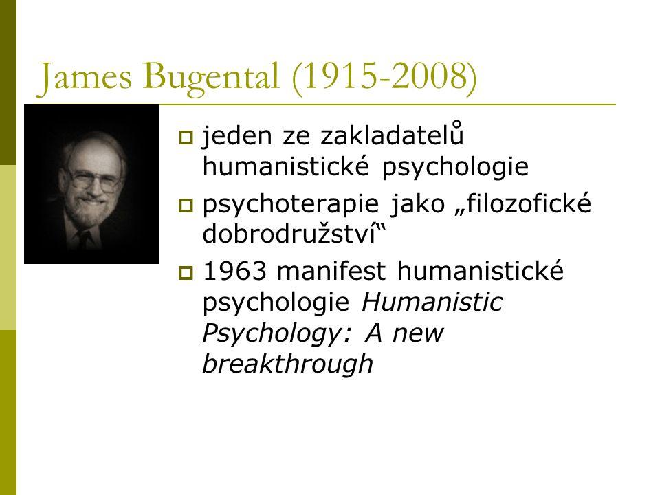 """James Bugental (1915-2008)  jeden ze zakladatelů humanistické psychologie  psychoterapie jako """"filozofické dobrodružství""""  1963 manifest humanistic"""