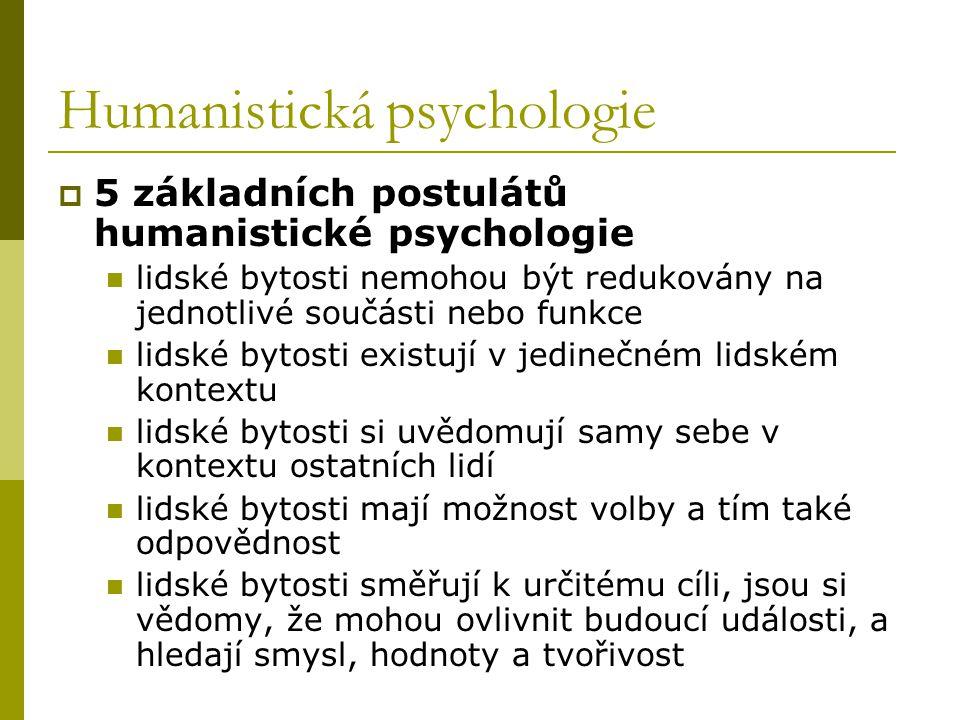 Humanistická psychologie  5 základních postulátů humanistické psychologie lidské bytosti nemohou být redukovány na jednotlivé součásti nebo funkce li