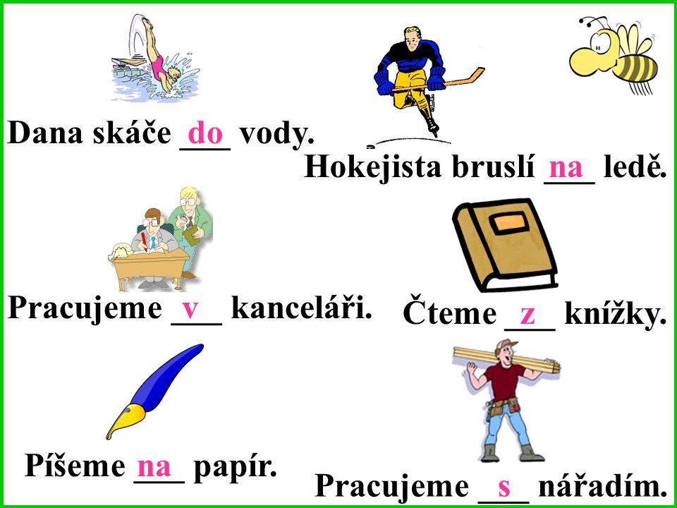 Doplň do vět předložky.Sedíme ___ křesle. Jan sportuje ___ lyžích.
