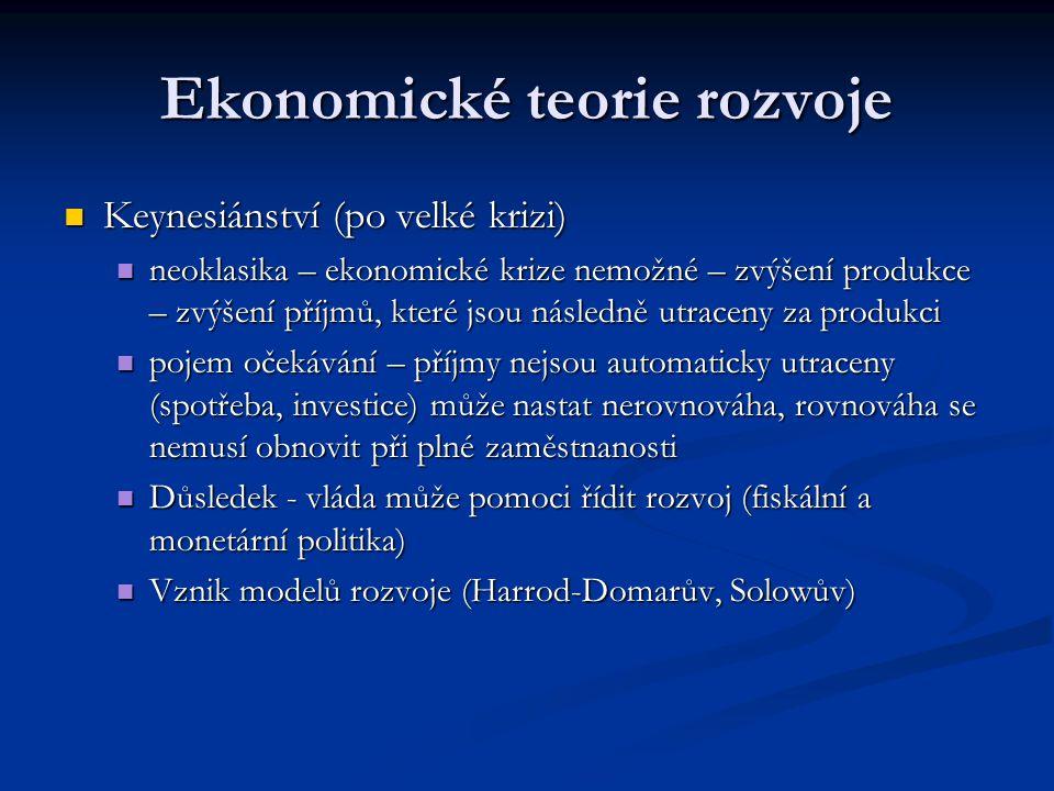 Ekonomické teorie rozvoje Keynesiánství (po velké krizi) Keynesiánství (po velké krizi) neoklasika – ekonomické krize nemožné – zvýšení produkce – zvý