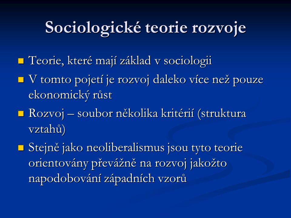Sociologické teorie rozvoje Teorie, které mají základ v sociologii Teorie, které mají základ v sociologii V tomto pojetí je rozvoj daleko více než pou