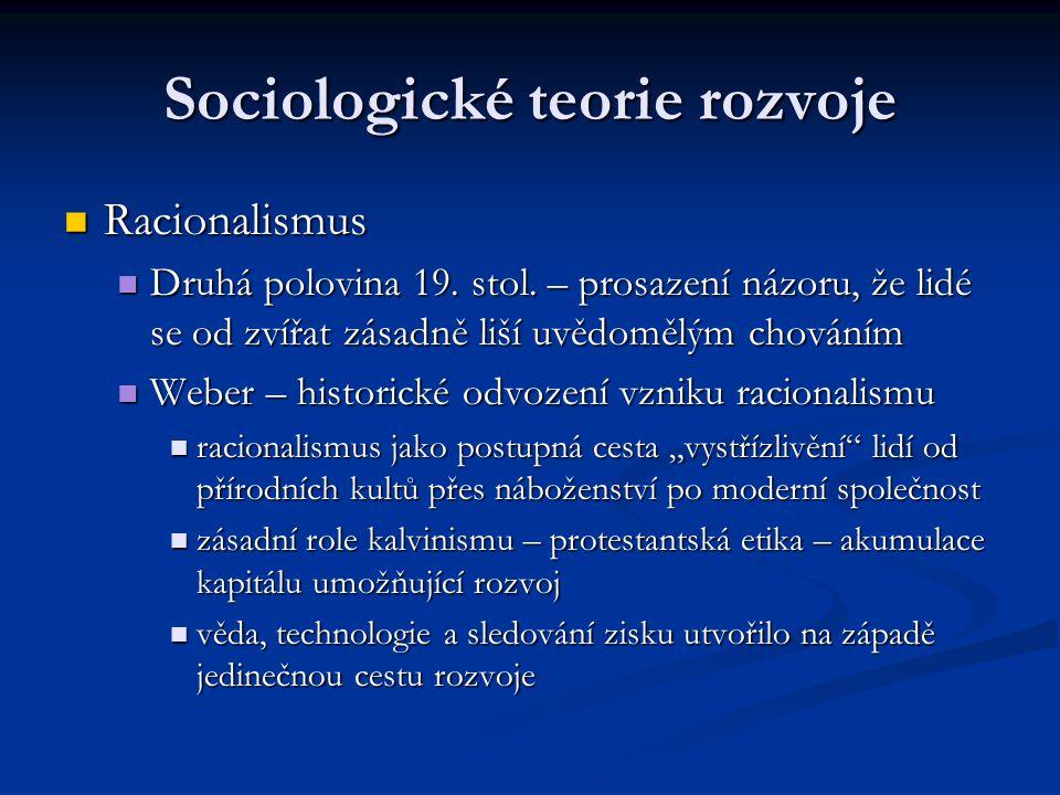 Sociologické teorie rozvoje Racionalismus Racionalismus Druhá polovina 19. stol. – prosazení názoru, že lidé se od zvířat zásadně liší uvědomělým chov