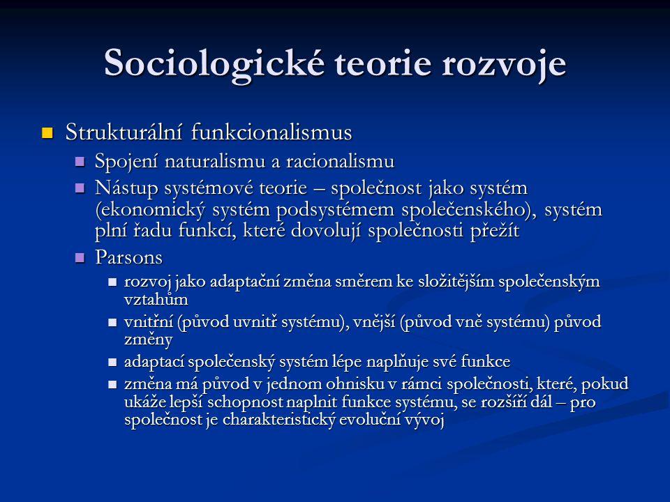 Sociologické teorie rozvoje Strukturální funkcionalismus Strukturální funkcionalismus Spojení naturalismu a racionalismu Spojení naturalismu a raciona