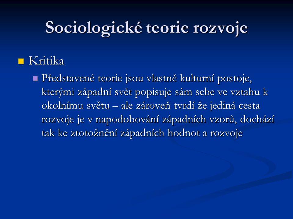 Sociologické teorie rozvoje Kritika Kritika Představené teorie jsou vlastně kulturní postoje, kterými západní svět popisuje sám sebe ve vztahu k okoln
