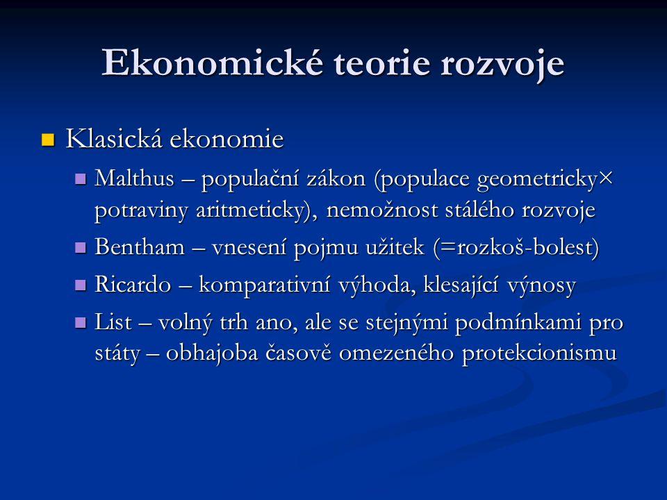 Ekonomické teorie rozvoje Klasická ekonomie Klasická ekonomie Malthus – populační zákon (populace geometricky× potraviny aritmeticky), nemožnost stálé