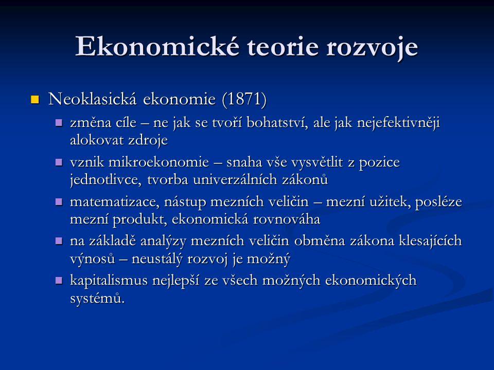 Ekonomické teorie rozvoje Neoklasická ekonomie (1871) Neoklasická ekonomie (1871) změna cíle – ne jak se tvoří bohatství, ale jak nejefektivněji aloko