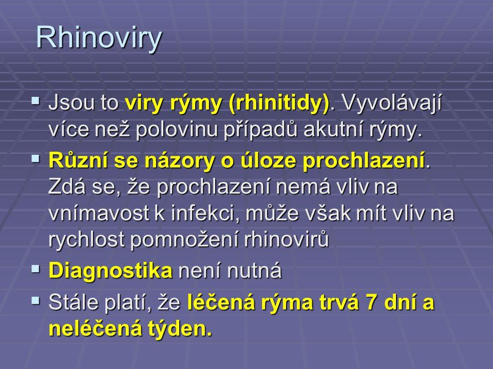Rhinoviry  Jsou to viry rýmy (rhinitidy).Vyvolávají více než polovinu případů akutní rýmy.