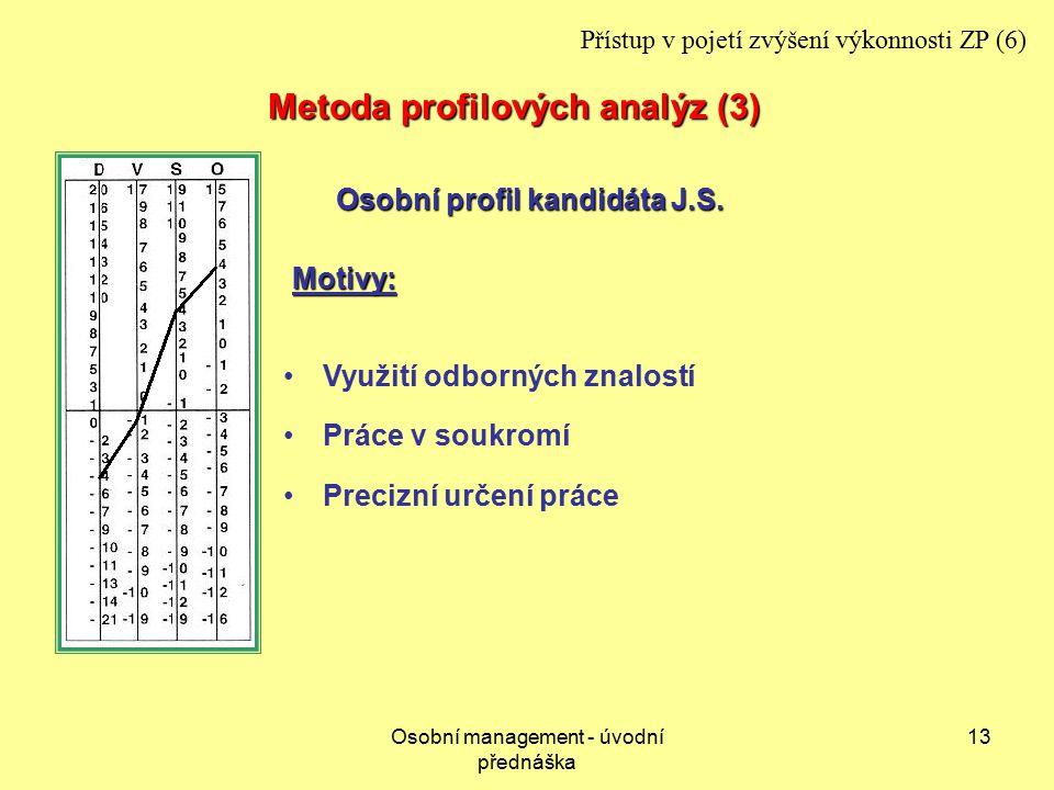 Osobní management - úvodní přednáška 13 Využití odborných znalostí Práce v soukromí Precizní určení práce Motivy: Osobní profil kandidáta J.S.