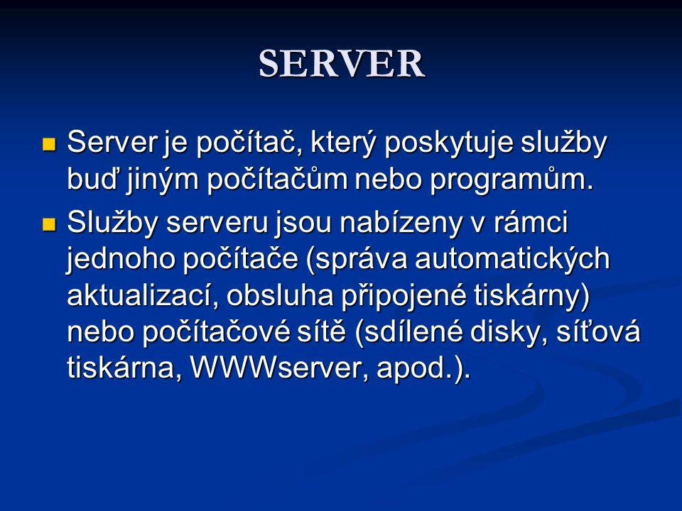 SERVER Server je počítač, který poskytuje služby buď jiným počítačům nebo programům.