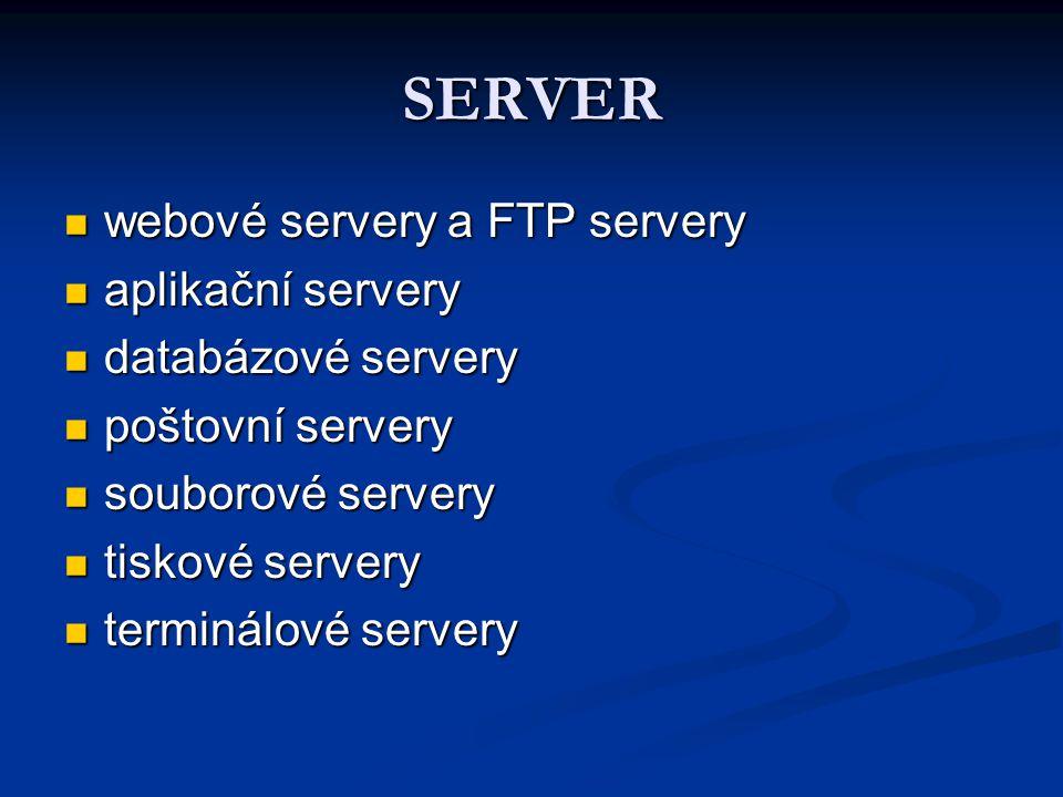 SERVER webové servery a FTP servery webové servery a FTP servery aplikační servery aplikační servery databázové servery databázové servery poštovní servery poštovní servery souborové servery souborové servery tiskové servery tiskové servery terminálové servery terminálové servery