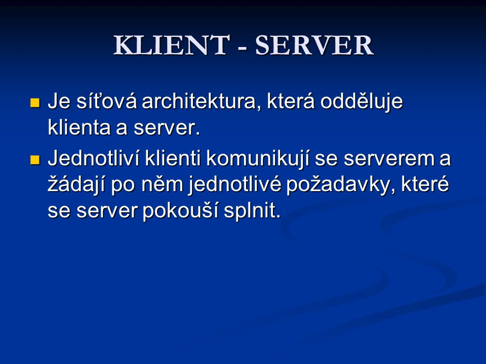 KLIENT - SERVER Je síťová architektura, která odděluje klienta a server.