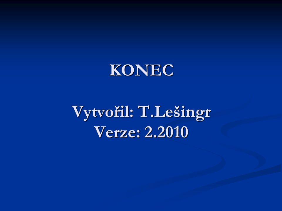 KONEC Vytvořil: T.Lešingr Verze: 2.2010