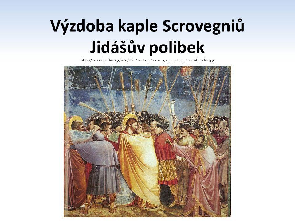 Výzdoba kaple Scrovegniů Jidášův polibek http://en.wikipedia.org/wiki/File:Giotto_-_Scrovegni_-_-31-_-_Kiss_of_Judas.jpg