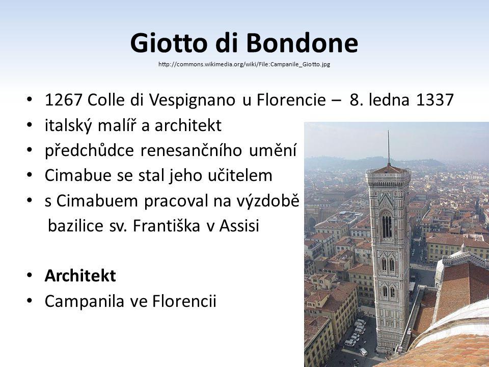 Giotto di Bondone http://commons.wikimedia.org/wiki/File:Campanile_Giotto.jpg 1267 Colle di Vespignano u Florencie – 8. ledna 1337 italský malíř a arc