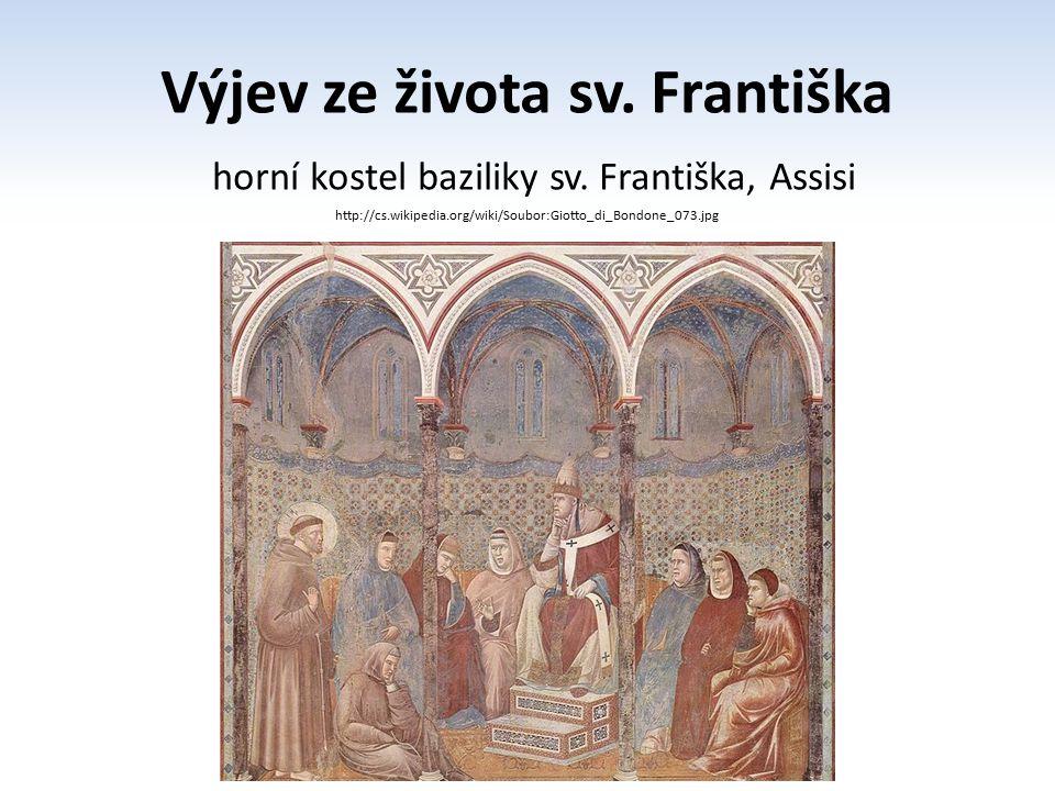 Výjev ze života sv. Františka horní kostel baziliky sv. Františka, Assisi http://cs.wikipedia.org/wiki/Soubor:Giotto_di_Bondone_073.jpg