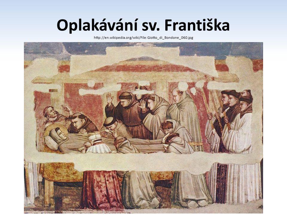 Oplakávání sv. Františka http://en.wikipedia.org/wiki/File:Giotto_di_Bondone_060.jpg
