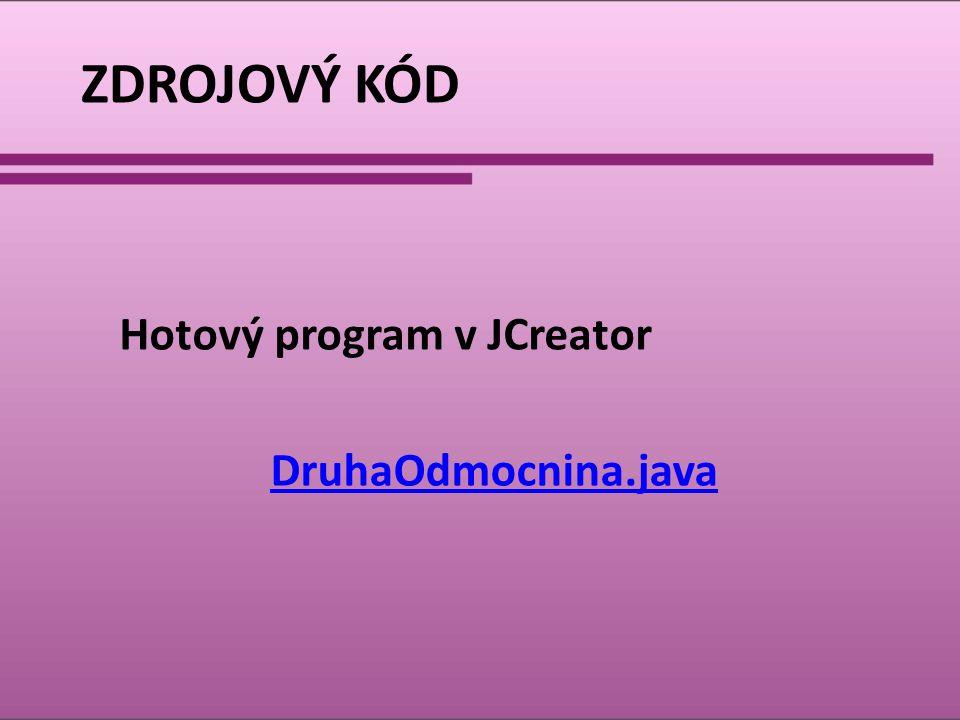 ZDROJOVÝ KÓD Hotový program v JCreator DruhaOdmocnina.java