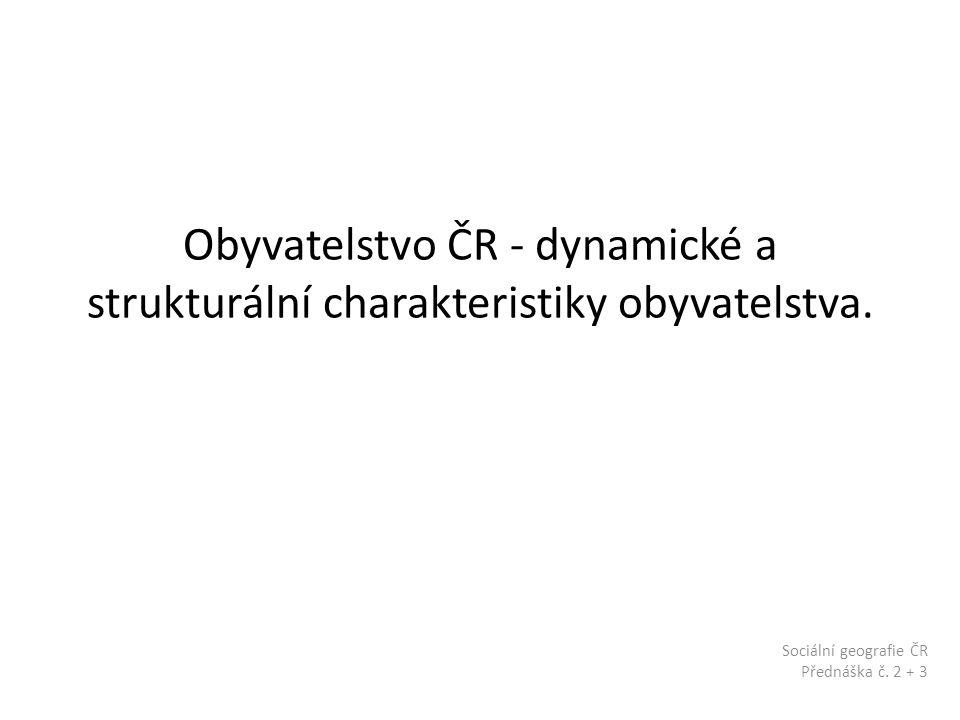 Obyvatelstvo ČR - dynamické a strukturální charakteristiky obyvatelstva.