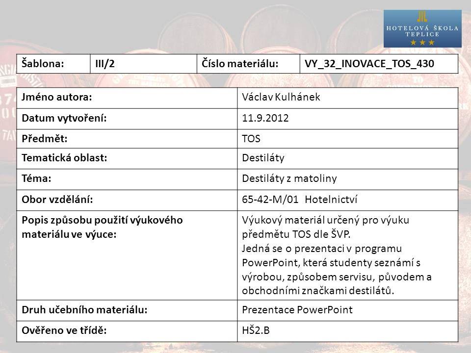 Destiláty Šablona:III/2Číslo materiálu:VY_32_INOVACE_TOS_430 Jméno autora:Václav Kulhánek Datum vytvoření:11.9.2012 Předmět:TOS Tematická oblast:Desti