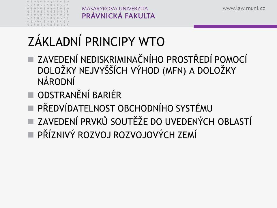 www.law.muni.cz ZÁKLADNÍ PRINCIPY WTO ZAVEDENÍ NEDISKRIMINAČNÍHO PROSTŘEDÍ POMOCÍ DOLOŽKY NEJVYŠŠÍCH VÝHOD (MFN) A DOLOŽKY NÁRODNÍ ODSTRANĚNÍ BARIÉR P