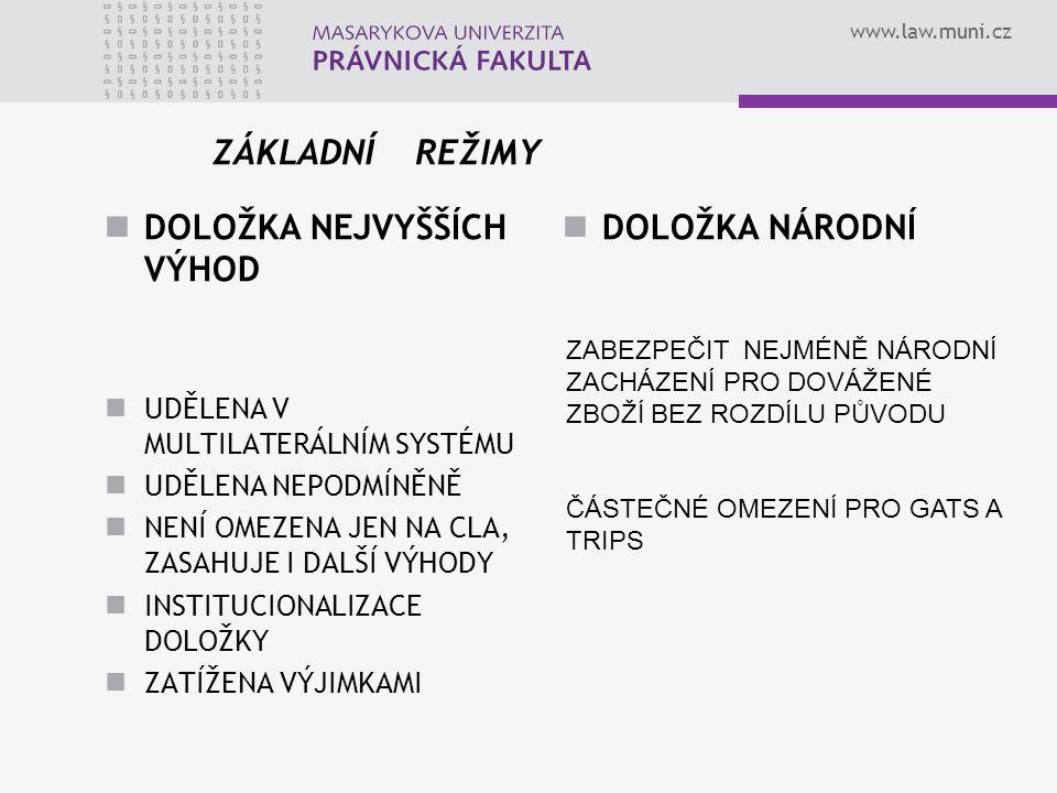 www.law.muni.cz ZÁKLADNÍ REŽIMY DOLOŽKA NEJVYŠŠÍCH VÝHOD UDĚLENA V MULTILATERÁLNÍM SYSTÉMU UDĚLENA NEPODMÍNĚNĚ NENÍ OMEZENA JEN NA CLA, ZASAHUJE I DAL