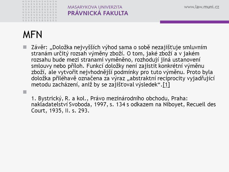 """www.law.muni.cz MFN Závěr: """"Doložka nejvyšších výhod sama o sobě nezajišťuje smluvním stranám určitý rozsah výměny zboží. O tom, jaké zboží a v jakém"""