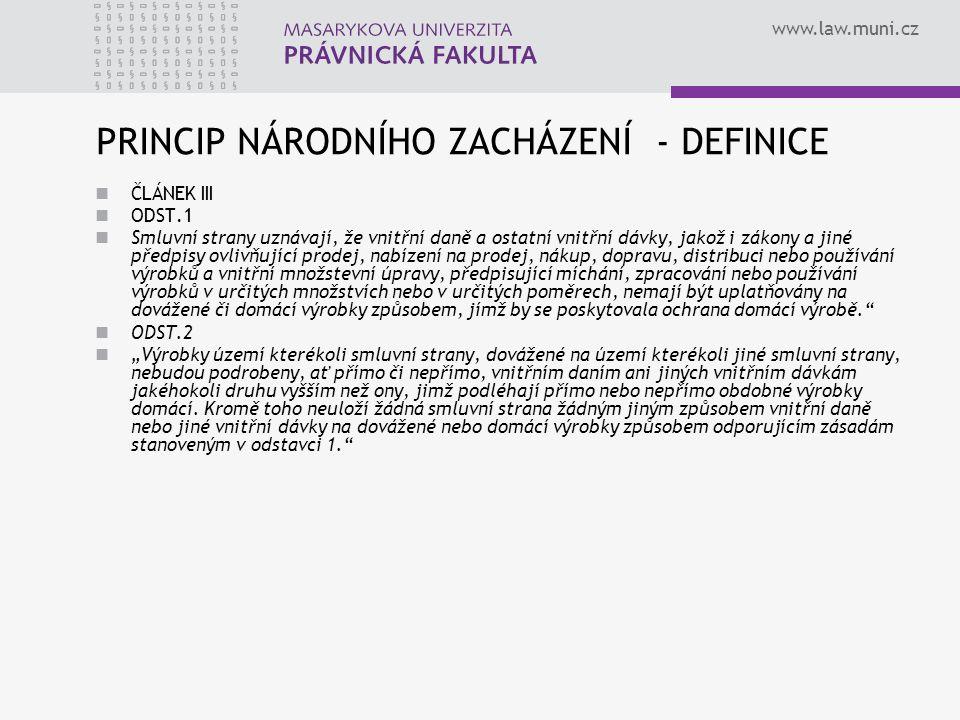 www.law.muni.cz PRINCIP NÁRODNÍHO ZACHÁZENÍ - DEFINICE ČLÁNEK III ODST.1 Smluvní strany uznávají, že vnitřní daně a ostatní vnitřní dávky, jakož i zák