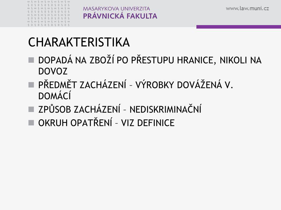 www.law.muni.cz CHARAKTERISTIKA DOPADÁ NA ZBOŽÍ PO PŘESTUPU HRANICE, NIKOLI NA DOVOZ PŘEDMĚT ZACHÁZENÍ – VÝROBKY DOVÁŽENÁ V. DOMÁCÍ ZPŮSOB ZACHÁZENÍ –