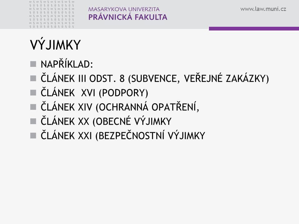 www.law.muni.cz VÝJIMKY NAPŘÍKLAD: ČLÁNEK III ODST. 8 (SUBVENCE, VEŘEJNÉ ZAKÁZKY) ČLÁNEK XVI (PODPORY) ČLÁNEK XIV (OCHRANNÁ OPATŘENÍ, ČLÁNEK XX (OBECN
