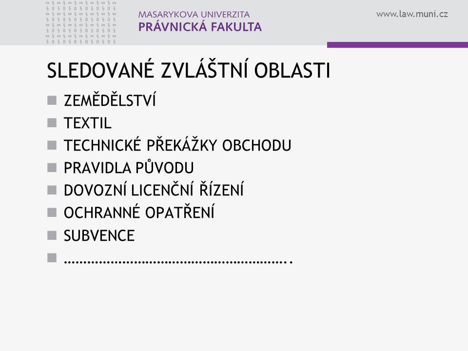 www.law.muni.cz SLEDOVANÉ ZVLÁŠTNÍ OBLASTI ZEMĚDĚLSTVÍ TEXTIL TECHNICKÉ PŘEKÁŽKY OBCHODU PRAVIDLA PŮVODU DOVOZNÍ LICENČNÍ ŘÍZENÍ OCHRANNÉ OPATŘENÍ SUB