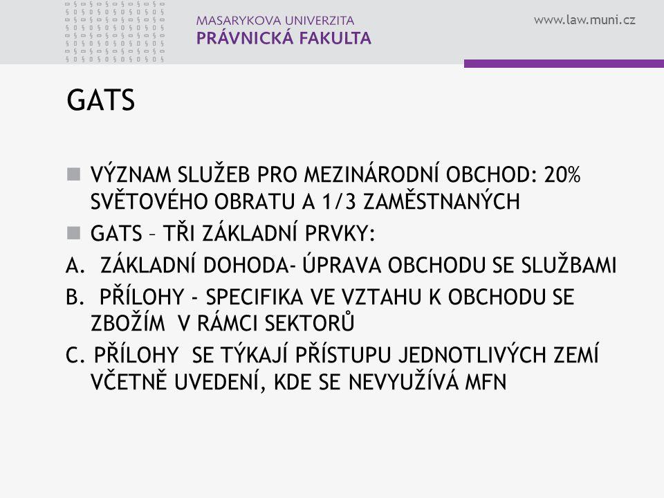 www.law.muni.cz GATS VÝZNAM SLUŽEB PRO MEZINÁRODNÍ OBCHOD: 20% SVĚTOVÉHO OBRATU A 1/3 ZAMĚSTNANÝCH GATS – TŘI ZÁKLADNÍ PRVKY: A. ZÁKLADNÍ DOHODA- ÚPRA