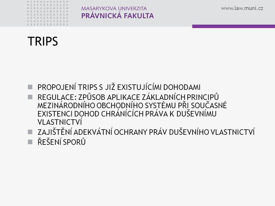 www.law.muni.cz TRIPS PROPOJENÍ TRIPS S JIŽ EXISTUJÍCÍMI DOHODAMI REGULACE: ZPŮSOB APLIKACE ZÁKLADNÍCH PRINCIPŮ MEZINÁRODNÍHO OBCHODNÍHO SYSTÉMU PŘI S
