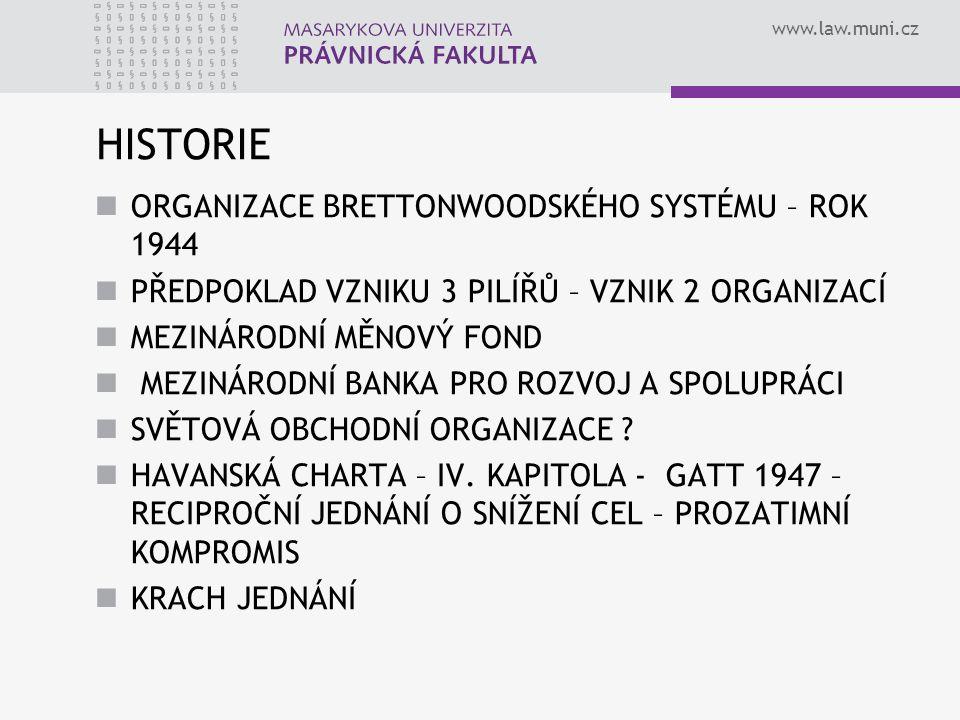 www.law.muni.cz HISTORIE ORGANIZACE BRETTONWOODSKÉHO SYSTÉMU – ROK 1944 PŘEDPOKLAD VZNIKU 3 PILÍŘŮ – VZNIK 2 ORGANIZACÍ MEZINÁRODNÍ MĚNOVÝ FOND MEZINÁ