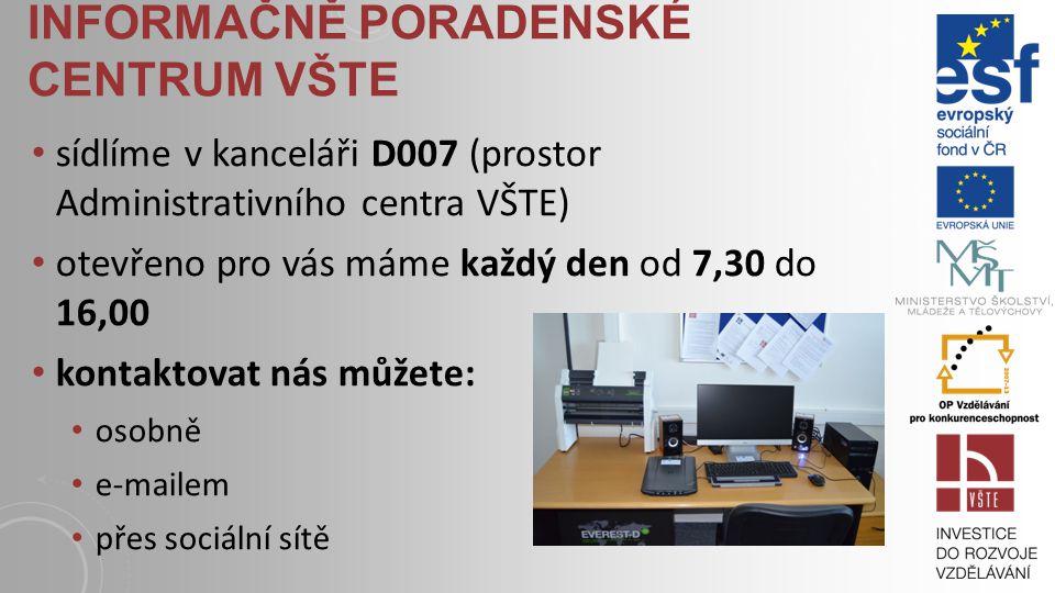 INFORMAČNĚ PORADENSKÉ CENTRUM VŠTE sídlíme v kanceláři D007 (prostor Administrativního centra VŠTE) otevřeno pro vás máme každý den od 7,30 do 16,00 kontaktovat nás můžete: osobně e-mailem přes sociální sítě